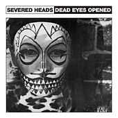 Play & Download Dead Eyes Opened by Severed Heads | Napster