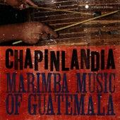 Play & Download Chapinlandia - Marimba Music of Guatemala by Marimba Chapinlandia | Napster