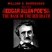 William S. Burroughs Recites Edgar Allan Poe's The Mask Of The Red Death by William S. Burroughs