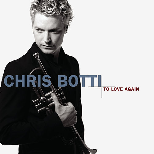 Play & Download To Love Again by Chris Botti | Napster