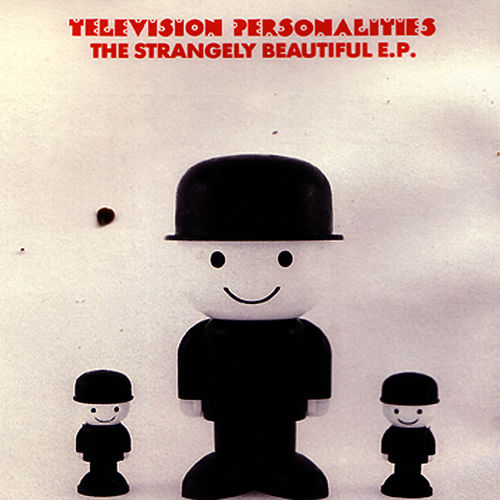 Play & Download The Strangely Beautiful EP by Television Personalities | Napster