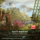 Play & Download Scott Wheeler: Crazy Weather by Boston Modern Orchestra Project | Napster