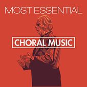 Most Essential Choral Music von Various Artists