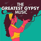 The Greatest Gypsy Music by Various Artists