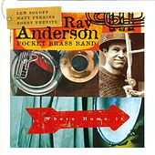 Where Home Is: Ray Anderson's Pocket Brass Band by Ray Anderson