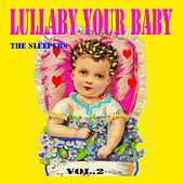 Play & Download Lullaby Your Baby, Vol. 2 by The Sleepers | Napster