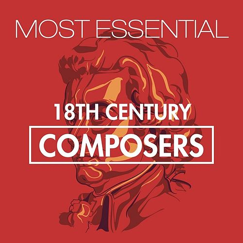 Most Essential 18th Century Composers by Various Artists