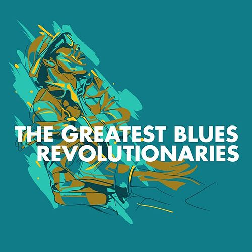 The Greatest Blues Revolutionaries by Various Artists
