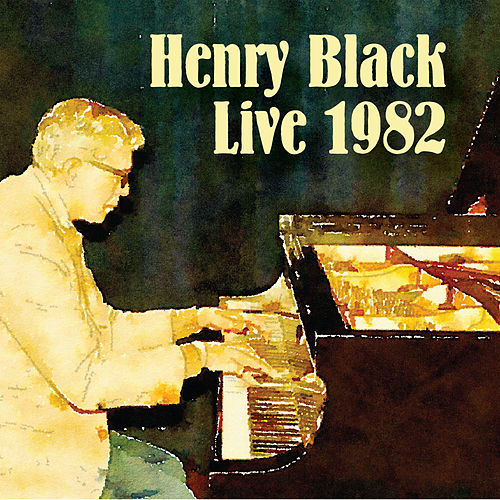 Play & Download Henry Black Live 1982 by Henry Black | Napster