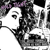 Play & Download Hold Tight by The Artist Formally Known As Vince band | Napster