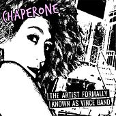 Play & Download Chaperone by The Artist Formally Known As Vince band | Napster