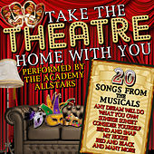 Play & Download Take the Theatre Home with You: 20 Songs from the Musicals by Academy Allstars | Napster