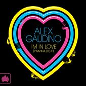 Play & Download I'm In Love (I Wanna Do It) by Alex Gaudino | Napster