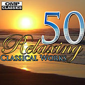 Play & Download 50 Relaxing Classical Works by Various Artists | Napster