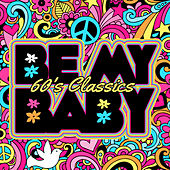 Play & Download Be My Baby: 60's Classics by Various Artists | Napster