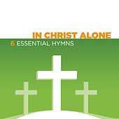 Play & Download In Christ Alone - 6 Essential Hymns by Various Artists | Napster