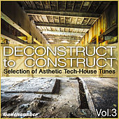 Play & Download Deconstruct to Construct, Vol. 3 - Selection of Asthetic Tech-House Tunes by Various Artists | Napster