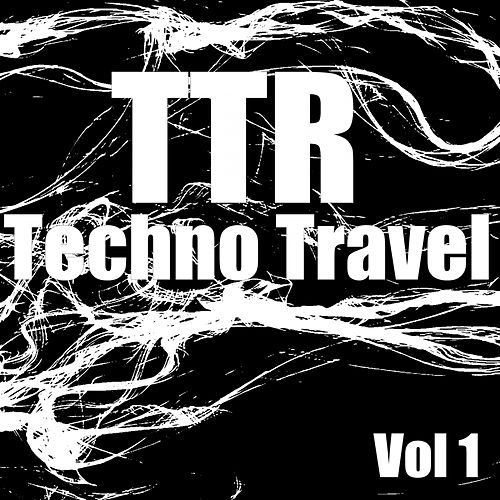 Play & Download TTR Techno Travel Vol 1 - EP by Various Artists | Napster