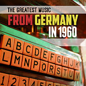 Play & Download The Greatest Music from Germany in 1960 by Various Artists | Napster