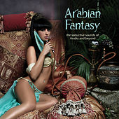Play & Download Arabian Fantasy: The Seductive Sounds of Arabia and Beyond by Various Artists | Napster