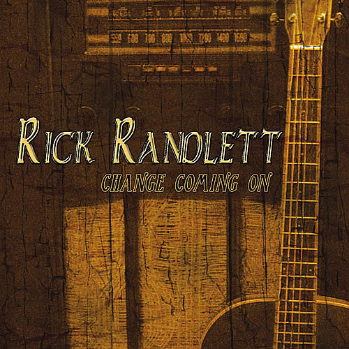 Play & Download Change Coming On by Rick Randlett | Napster