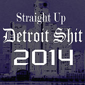 Straight up Detroit Shit 2014 by Various Artists