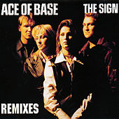 Play & Download The Sign (The Remixes) by Ace Of Base | Napster