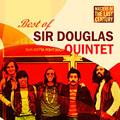 Play & Download Masters Of The Last Century: Best of Sir Douglas Quintet by Sir Douglas Quintet | Napster