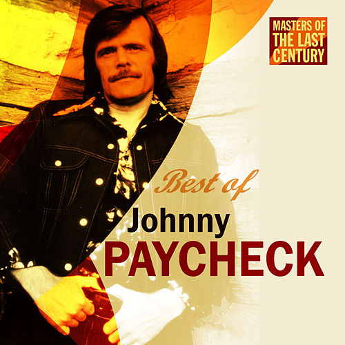 Masters Of The Last Century: Best of Johnny Paycheck by Johnny Paycheck