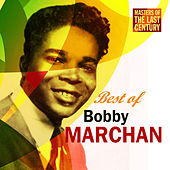 Masters Of The Last Century: Best of Bobby Marchan by Bobby Marchan