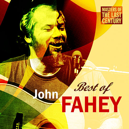 Play & Download Masters Of The Last Century: Best of John Fahey by John Fahey | Napster