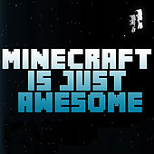 Minecraft Is Just Awesome by Pedro Esparza