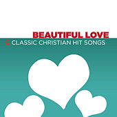 Play & Download Beautiful Love - 6 Classic Christian Hit Songs by Various Artists | Napster