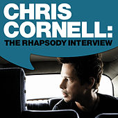 Play & Download Chris Cornell: The Rhapsody Interview by Chris Cornell | Napster