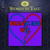 Stories To Tale Vol. 10: Breaking Up by Various Artists