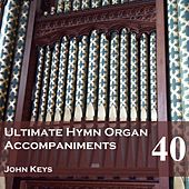 Play & Download Ultimate Hymn Organ Accompaniments, Vol. 40 by John Keys | Napster