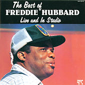 Play & Download The Best Of Freddie Hubbard, Live And In Studio by Freddie Hubbard | Napster