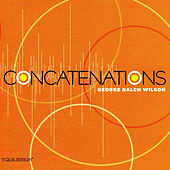 Play & Download Concatenations: Music of George Balch Wilson by Various Artists | Napster