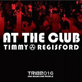 Play & Download At The Club (Timmy Regisford & Adam Rios Remixes) by Timmy Regisford | Napster