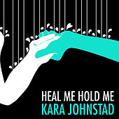Heal Me, Hold Me by Kara Johnstad