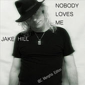 Nobody Loves Me by Jake Hill