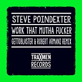 Play & Download Work That Mutha Fucker by Steve Poindexter | Napster