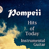Play & Download Pompeii: Hits of Today: Instrumental Guitar by The O'Neill Brothers Group | Napster