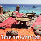 Play & Download Charming Lounge & Ambient Session by Various Artists | Napster