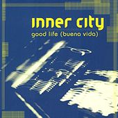Play & Download Good Life (Buena Vida) by Inner City | Napster