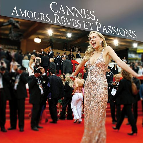 Cannes: Amours, Rêves et Passions by Various Artists