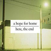 Here, The End by A Hope For Home