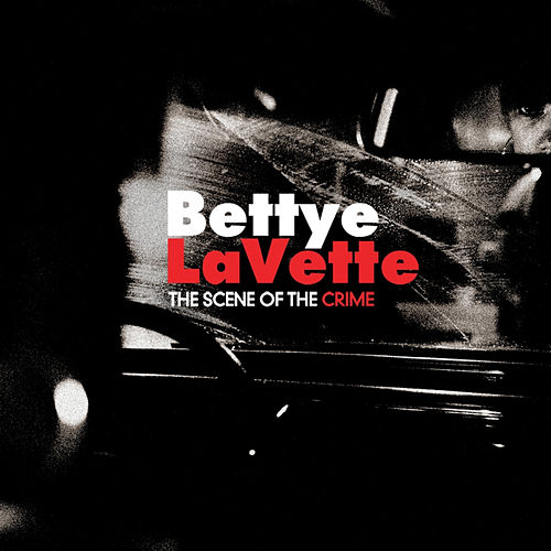 The Scene of the Crime by Bettye LaVette