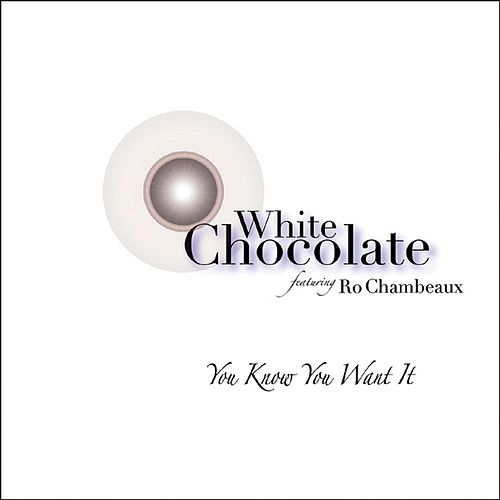 Play & Download You Know You Want It by White Chocolate | Napster
