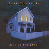Play & Download Give Up The Ghost by Just Desserts | Napster